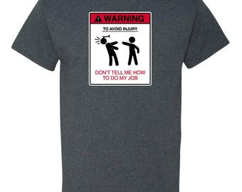 Warning Avoid Injury Do Not Tell Me How to Do My Job Adult Mens T-Shirt Heather Grey