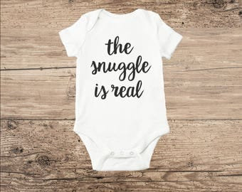 The Snuggle Is Real, Funny Baby Clothes, Bodysuit or T Shirt