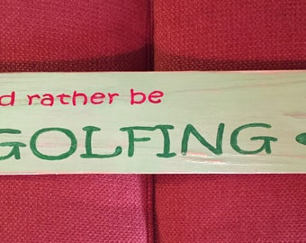 "Handcrafted ""I'd Rather Be Golfing"" Wood Sign"