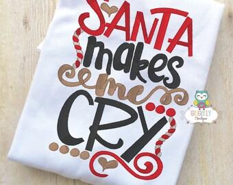 Funny Christmas Shirt or Bodysuit, Santa Makes me Cry, Christmas Shirt, Santa Shirt, Boy Christmas Shirt, Girl Christmas Shirt, Santa Visit
