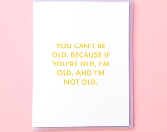 Birthday Card. Funny Birthday Card. Best Friend Birthday Card. for Daughter. Son Birthday Card. I'm Not Old. 50th Birthday. 40th Birthday