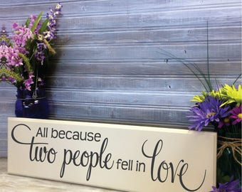 All because two people fell in love wood sign - Wedding Decor, Wedding Sign, Love Saying, Love Decor, Heart Wedding Decor, Anniversary Gift