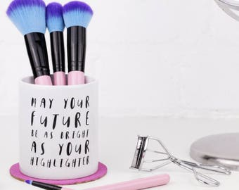 Makeup Brush Holder - May Your Future Be As Bright As Your Highlighter - Monochrome - Funny Message - Pot