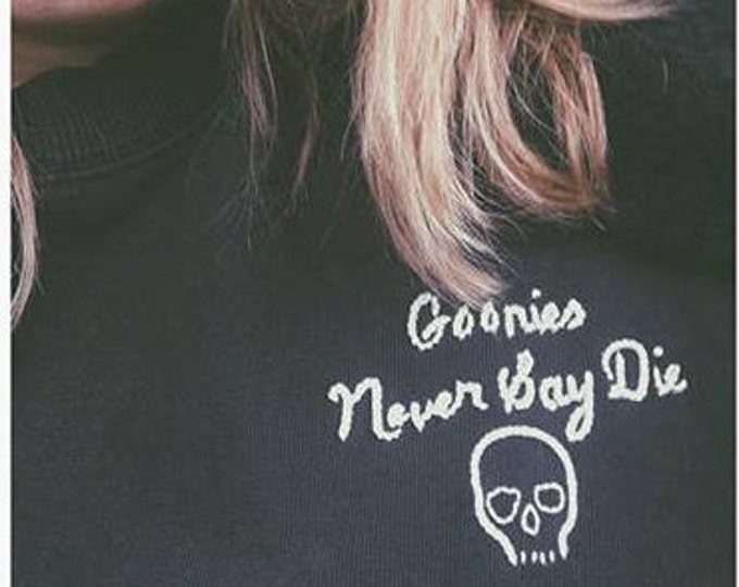 """Featured listing image: """"Goonies Never Say Die"""" Hand Embroidered Sweatshirt"""