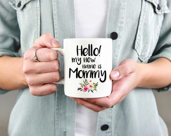 Hello My New Name Is Mommy Mug, Gift for New Mom, New Mom, Pregnant, Mom Gift, Pregnancy Announcement, Baby, Gift, Present, Baby Shower Gift