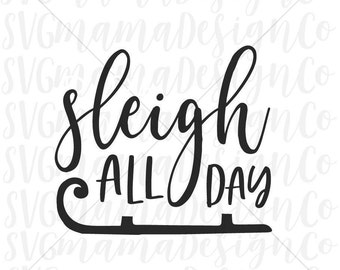Sleigh All Day SVG Vector Image Cut File for Cricut and Silhouette