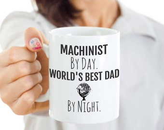 Machinist Dad Mug - Machinist Coffee Mug - Machinist By Day, World's Best Dad By Night - Perfect Gift for Your Dad, Husband for Father's Day