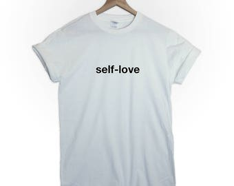 Self-love tshirt top shirt tumblr men tumblr women equality feminism kindness quotes goals happy inspiring fashion