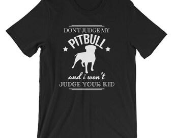 Funny Pitbull T-shirt | Don't Judge My Pitbull Funny Dog Shirt | Pitbull Tee | Pitbull Tee Shirt| Funny Pitbull Lover Shirt | Pitbull Mom