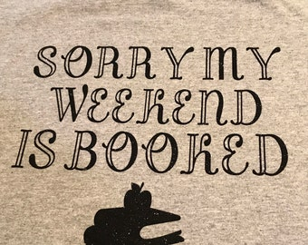 T-Shirt, Sorry My Weekend is Booked, Teacher Gift, Book Club.