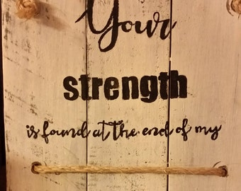 Your Strength is Found at the End of My Rope- Inspirational pallet sign with farmhouse design