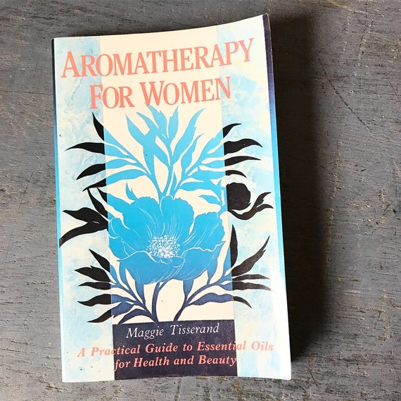 Aromatherapy for Women - Maggie Tisserand - essential oils guide - how to book - women's health - holistic wellness - 1985