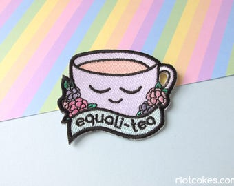 Equali-Tea Embroidered Patch • Equality Feminist LGBTQ* Social Justice Resist Cute