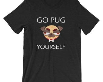 Go Pug Yourself T-Shirt - Funny Pug Shirt - Gift For Pug Dog Lovers