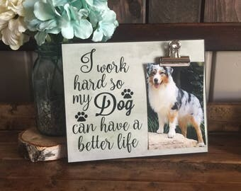 Pet Picture Frame, I Work Hard So My Dog Can Have A Better Life, Thinking of You Gift