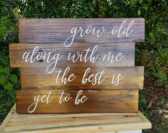 Grow Old With Me, The Best is Yet to Be - rustic timber sign