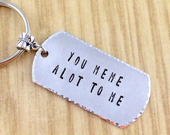 SRA XHSDH Meme gifts - You Meme a lot to me keychain-Meme keychain-Dank Meme Key Chain-Boyfriend Gift-Girlfriend Gift-Memes For Life-MEME