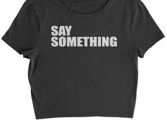 Say Something Cropped T-Shirt