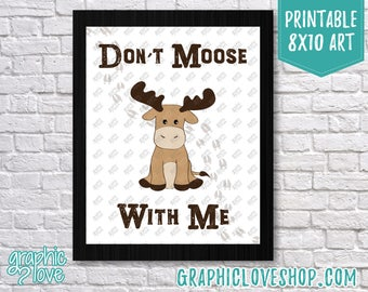 Printable 8x10 Don't Moose With Me Art Print | Woodland, Cute Nursery Decor | High Resolution JPG File, Instant Download, Ready to Print