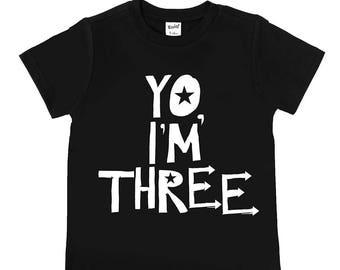 Yo I'm Three - Unisex Kids' shirts - THREE Year Old - Third Birthday - 3rd Birthday Shirt - Toddler Birthday - Birthday Outfit - THREE