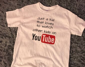 YouTube shirt/just a kid that likes to watch other kids on youtube shirt/youth shirt/youth youtube shirt