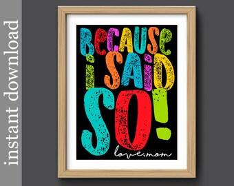 Because I Said So, Printable Wall Art, humor art, funny mom quote, dorm wall art, student gift, children's art, snarky mom, typography art