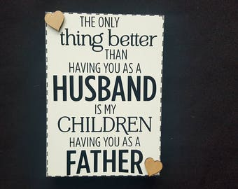 The Only Thing Better Than Having U As My Husband Is My Children Having U As A Father Wooden Sign Plaque Fathers Day Dad Gift