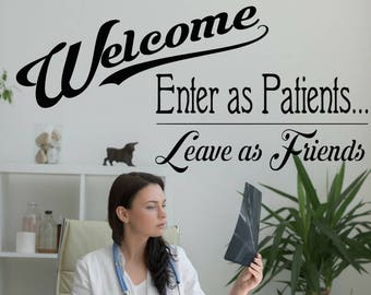 Welcome Enter as Patients Leave as Friends wall decal medical office wall decal, Doctor office wall decal, Hospital decal, Dentist decal