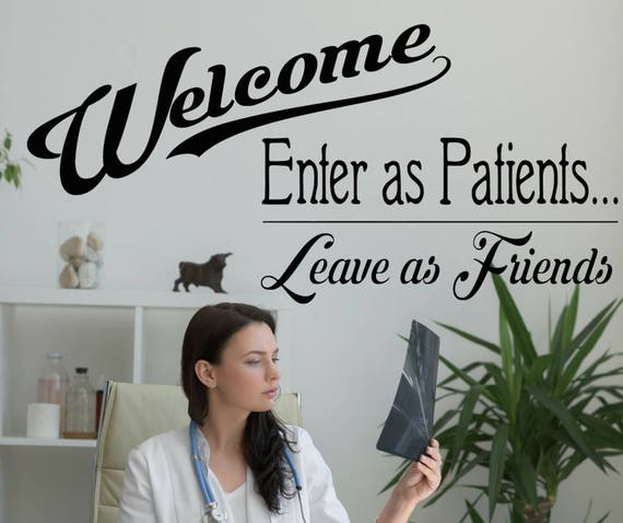 Welcome Enter As Patients Leave As Friends Wall Decal Medical
