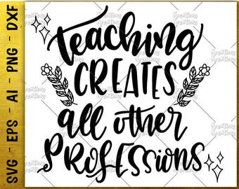 Teacher quotes svg teaching creates all other professions SVG hand drawn svg teacher sayings design cut files Cricut vector SVG png dxf