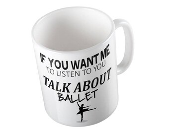 If You Want Me To Listen To You Talk About BALLET  Mug