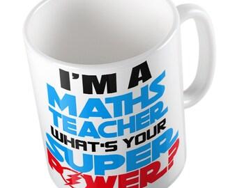 I'm a MATHS TEACHER what's your Super Power Mug