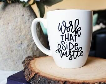 Work That Side Hustle   White Mug   Hand Lettered
