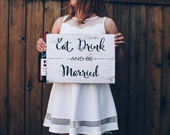 Eat, Drink and be Married • decor • rustic white • bar sign • wedding sign