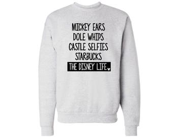 Mickey ears Dole whips castle selfies starbucks the disney life sweatshirt, Disney life, Disney sweatshirt, Disney inspired sweatshirt