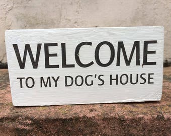Welcome to My Dog's House handmade wooden block sign, dog lover gifts, dog plaque, grey, white, 180g