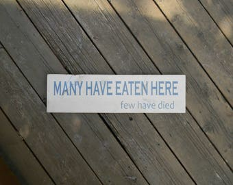 Many Have Eaten Here, Few Have Died Repursed Wood Sign, Kitchen Sign, Farmhouse Decor, Wood Wall Art, Rustic Decor, Gift Idea, Moms Kitchen