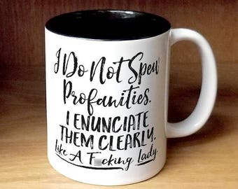 I Do Not Spew Profanities I Enunciate Them Clearly Like A F*cking Lady Coffee Mug (W997-BLK-rts)