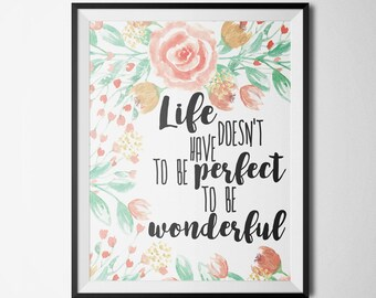 Life Doesn't Have To Be Perfect To Be Wonderful Printable Motivational Art Floral Quotes Quote Prints Inspirational Wall Art Positive Quotes