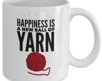 HAPPINESS Is A New BALL Of YARN - Funny Mug for Knitters - Knitting Gift - Crochet - 11 oz White Coffee Tea Cup