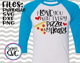 Pizza SVG * I Love You With Every Pizza My Heart Cut File - dxf, SVG, PDF Printable Files - Silhouette Cameo, Cricut