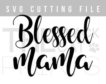 Blessed Mama SVG cutting file Mother's day svg Cricut file for cut Sayings svg file Iron on svg design Mother svg Heat transfer vinyl files