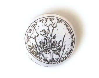 """Badge """"flowers in her hair..."""" - handdrawn - unique plate"""
