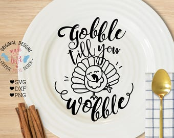 Gobble Till you Wobble Cut File & Printable available in SVG, dxf,  PNG for Thanksgiving, Food SVG, Food Cut Files, Food Quotes, Turkey svg