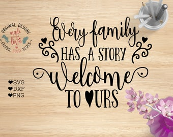 Family Cut File, Family Printable, Every family has a story welcome to ours SVG dxf png, Housewarming SVG, Welcome SVG, Home Printable