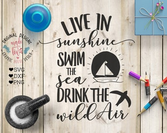 Motivational svg file, Live in Sunshine, Swim the Sea, Drink the Wild Air Cut File in SVG, DXF, PNG, Motivation Svg Design and Printable