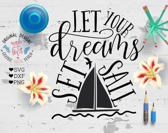 Let Your Dreams Set sail Cut File in SVG, DXF, PNG, Dreams svg, motivation svg, motivational svg file, motivational printable, sailing svg