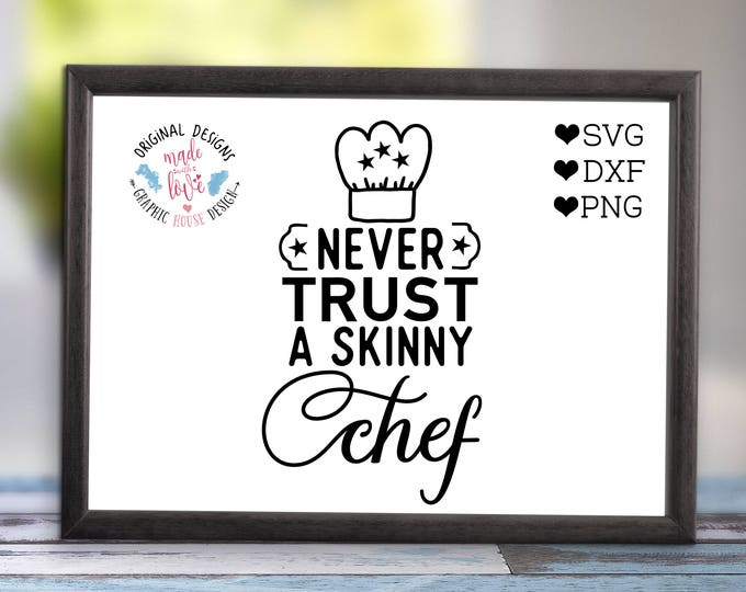 Never Trust a Skinny Chef Cut File and Printable available in SVG, DXF, PNG, Kitchen Food Chef Cut File for Cricut, Silhouette and print