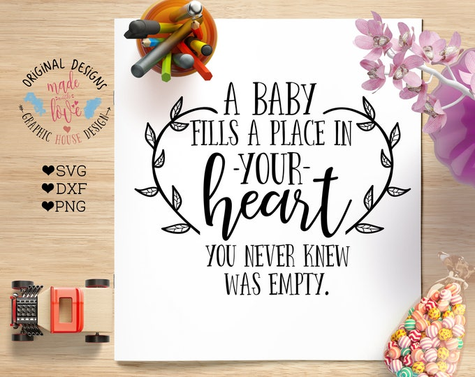 Baby Cut File, Nursery Printable, A baby Fills A place in your Heart in SVG, DXF, PNG can be used as cut file, Newborn Printable Cut File