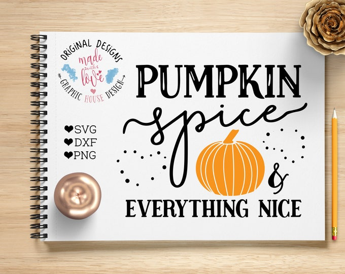 Pumpkin Spice and Everything Nice Cut File and Pumpkin Printable available in SVG, DXF, PNG can be used with Silhouette Cameo, Cricut